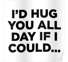 I'D HUG YOU ALL DAY IF I COULD Poster