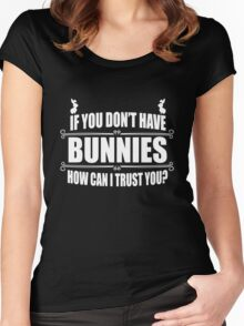 If you don't have bunnies how can I trust you? Women's Fitted Scoop T-Shirt