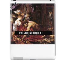 I'VE SAID NO TEQUILA !  iPad Case/Skin