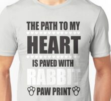 The path to my heart is paved with rabbit paw print Unisex T-Shirt