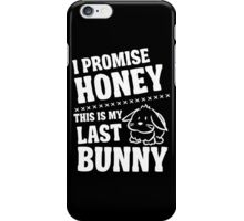 I promise honey this is my last bunny iPhone Case/Skin