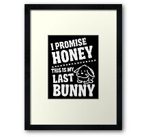 I promise honey this is my last bunny Framed Print