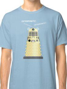Dalek - exterminate ! exterminate ! exterminate !! Classic T-Shirt
