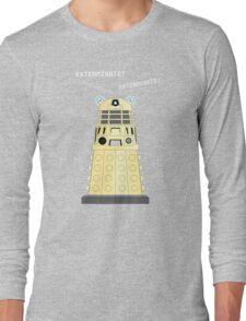 Dalek - exterminate ! exterminate ! exterminate !! Long Sleeve T-Shirt