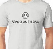 Without you I'm dead Unisex T-Shirt