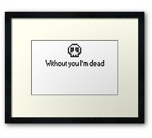 Without you I'm dead Framed Print