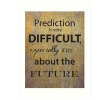 Prediction is very difficult quote Art Print