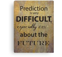Prediction is very difficult, especially if it's about the future Canvas Print