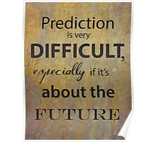 Prediction is very difficult quote Poster