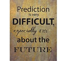 Prediction is very difficult quote Photographic Print