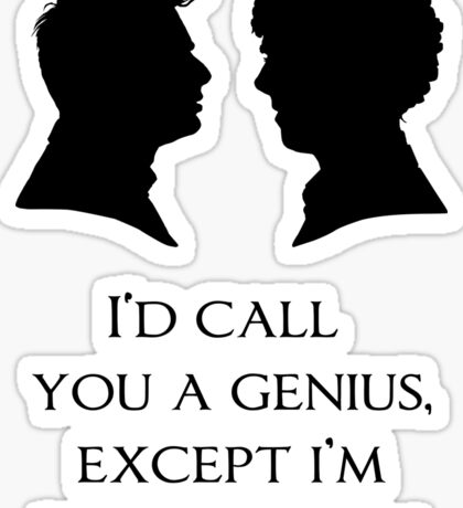 I'd Call You A Genius Sticker