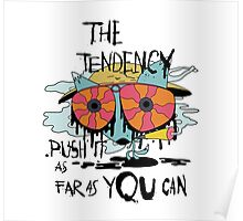 The tendency is to push it as far as you can graphic tee Poster