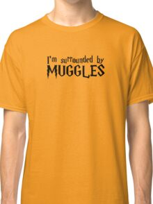 I'm Surrounded by Muggles (Black) Classic T-Shirt