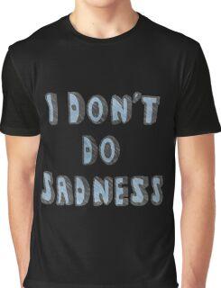 I Don't Do Sadness Graphic T-Shirt