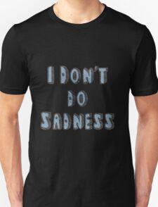 I Don't Do Sadness T-Shirt