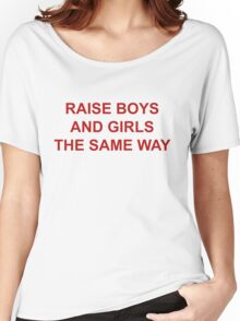 RAISE BOYS AND GIRLS THE SAME WAY 2 Women's Relaxed Fit T-Shirt
