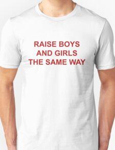 RAISE BOYS AND GIRLS THE SAME WAY 2 T-Shirt