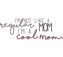 Cool Mom - Mean Girls  Photographic Print