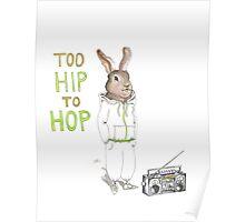 Too Hip to Hop - Hipster bunny, hip hop bunny, rabbit art, bunny watercolor, rap art Poster