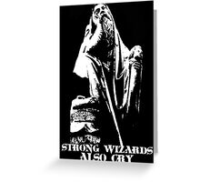 Strong Wizards Also Cry Greeting Card