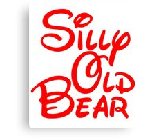 silly old bear 2 Canvas Print