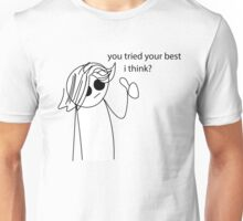 """""""you tried your best... i think?"""" Unisex T-Shirt"""