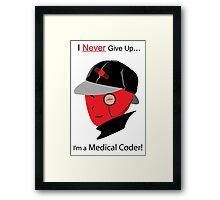 """I Never Give Up, I'm a Medical Coder!"" – In red  Framed Print"