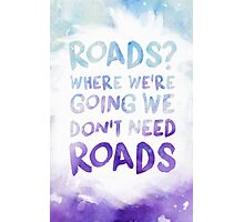 Roads? Where We're Going We Don't Need Roads - Watercolor Photographic Print