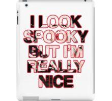 I Look Spooky But I'm Really Nice iPad Case/Skin