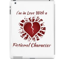 I'm in love with a fictional character iPad Case/Skin