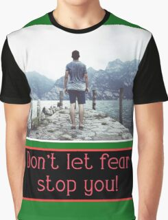 Don't Let Fear Stop You  Graphic T-Shirt