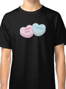 I love you... I know. Classic T-Shirt