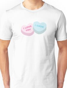 I love you... I know. Unisex T-Shirt