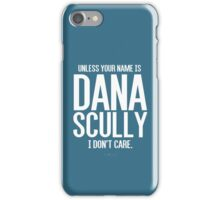 Unless Your Name is Dana Scully iPhone Case/Skin