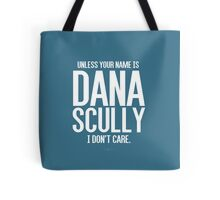 Unless Your Name is Dana Scully Tote Bag