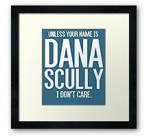 Unless Your Name is Dana Scully Framed Print