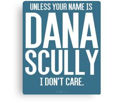 Unless Your Name is Dana Scully Canvas Print