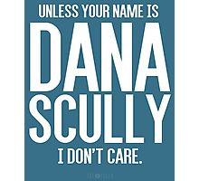 Unless Your Name is Dana Scully Photographic Print