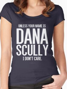 Unless Your Name is Dana Scully Women's Fitted Scoop T-Shirt