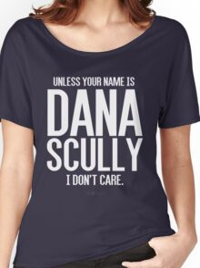 Unless Your Name is Dana Scully Women's Relaxed Fit T-Shirt