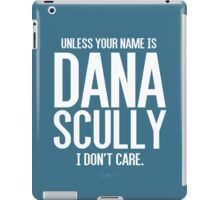 Unless Your Name is Dana Scully iPad Case/Skin