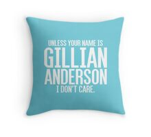 Unless Your Name is Gillian Anderson Throw Pillow