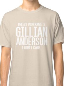 Unless Your Name is Gillian Anderson Classic T-Shirt