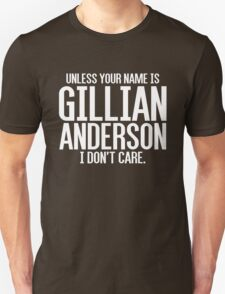 Unless Your Name is Gillian Anderson T-Shirt