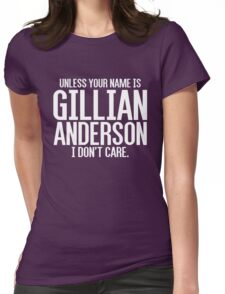 Unless Your Name is Gillian Anderson Womens Fitted T-Shirt
