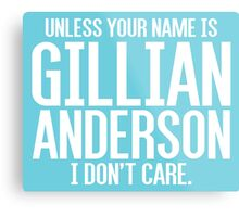 Unless Your Name is Gillian Anderson Metal Print