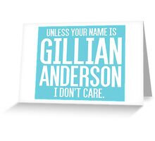 Unless Your Name is Gillian Anderson Greeting Card