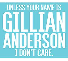 Unless Your Name is Gillian Anderson Photographic Print