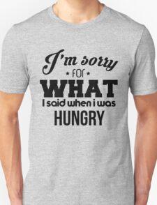I'm sorry! I was hungry - version 1 - black Unisex T-Shirt
