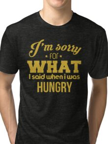I'm sorry! I was hungry - version 2 - gold Tri-blend T-Shirt